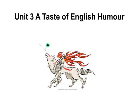 Unit 3 A Taste of English Humour What's humour? Humour is something that is ______ and make people ________ it. funny laugh at.