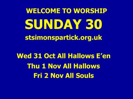 WELCOME TO WORSHIP SUNDAY 30 stsimonspartick.org.uk Wed 31 Oct All Hallows E'en Thu 1 Nov All Hallows Fri 2 Nov All Souls.