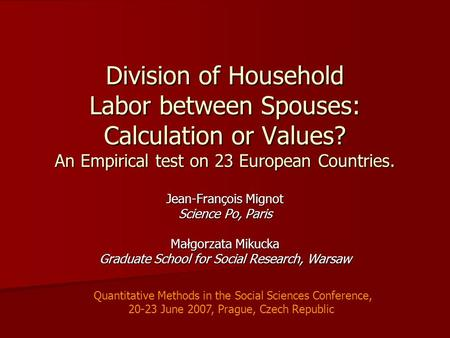Division of Household Labor between Spouses: Calculation or Values? An Empirical test on 23 European Countries. Jean-François Mignot Science Po, Paris.