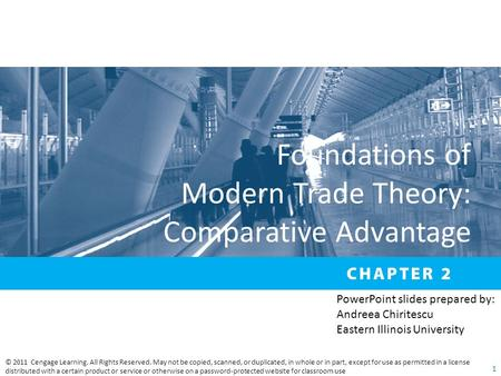 Foundations of Modern Trade Theory: Comparative Advantage © 2011 Cengage Learning. All Rights Reserved. May not be copied, scanned, or duplicated, in whole.