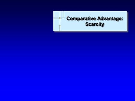 Comparative Advantage: Scarcity Comparative Advantage: Scarcity.