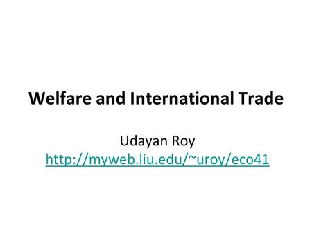 Welfare and International Trade Udayan Roy