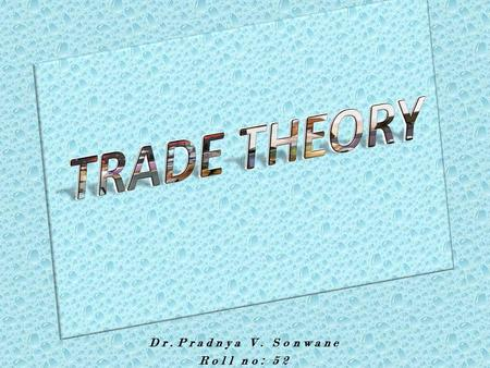 Dr.Pradnya V. Sonwane Roll no: 52. JOURNEY INTRODUCTION TRADE THEROIES: 1. Mercantilism 2. Absolute Cost Advantage Theory. 3. Comparative Cost Theory.
