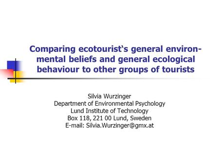 Comparing ecotourist's general environ- mental beliefs and general ecological behaviour to other groups of tourists Silvia Wurzinger Department of Environmental.