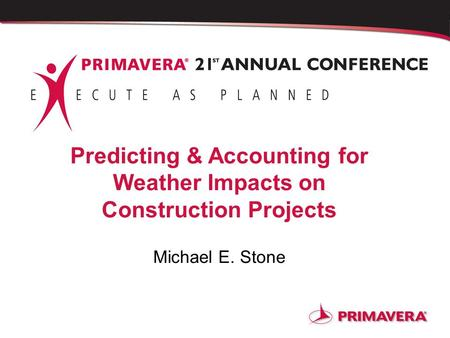 Predicting & Accounting for Weather Impacts on Construction Projects Michael E. Stone.