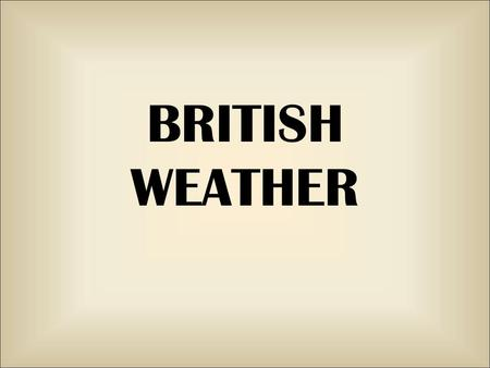 BRITISH WEATHER. What is the British weather like? The climate is generally mild and temperate. The temperature is subject of two extremes: it is rarely.
