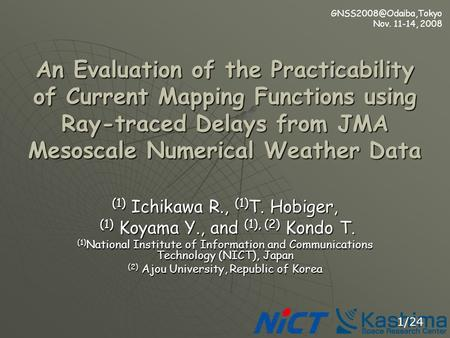 Nov. 11-14, 2008 1/24 An Evaluation of the Practicability of Current Mapping Functions using Ray-traced Delays from JMA Mesoscale.