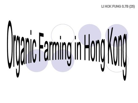 Organic Farming Began in 1988 in Hong Kong Environmentally-friendly Sustainable No Chemical substances.