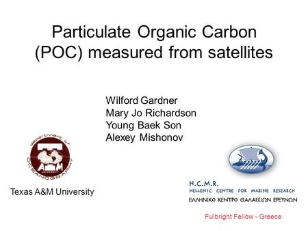 Particulate Organic Carbon (POC) measured from satellites Wilford Gardner Mary Jo Richardson Young Baek Son Alexey Mishonov Texas A&M University Fulbright.