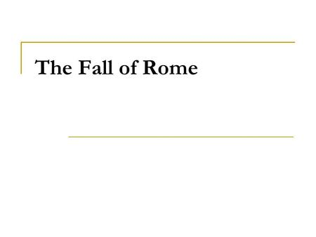 The Fall of Rome. Political and Social Problems Rome's leadership grew weak, and the government grew corrupt. With a weak government, the economy worsened.