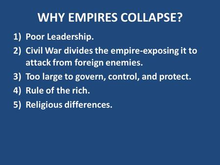 WHY EMPIRES COLLAPSE? Poor Leadership.