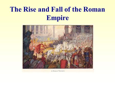 The Rise and Fall of the Roman Empire. What was the Roman Empire? There were two periods of Roman government. –Roman Republic 509 BCE-27 BCE –Roman.