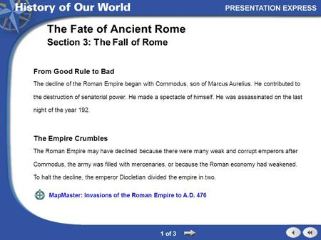 The Empire Crumbles The Roman Empire may have declined because there were many weak and corrupt emperors after Commodus, the army was filled with mercenaries,