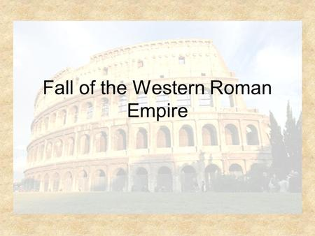 Fall of the Western Roman Empire. Problems in the Empire The Empire was too big to control Germanic warriors (barbarians) continued to attack Roman territories.
