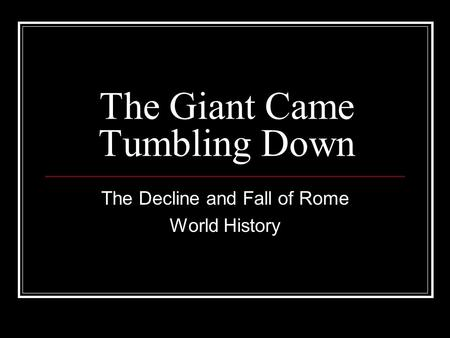 The Giant Came Tumbling Down The Decline and Fall of Rome World History.