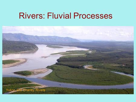 Rivers: Fluvial Processes Yukon and Charley Rivers.