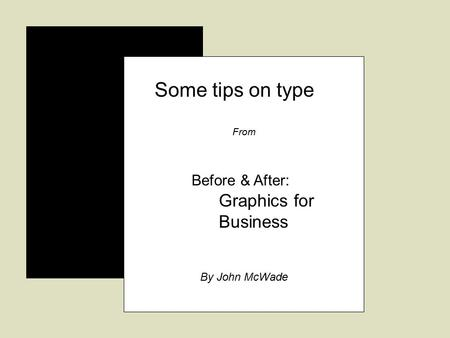 Some tips on type From Before & After: Graphics for Business By John McWade.