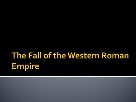 The Fall of the Western Roman Empire