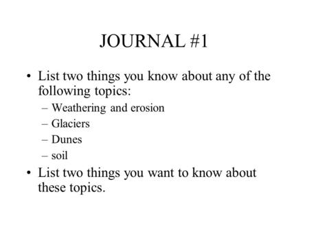 JOURNAL #1 List two things you know about any of the following topics: