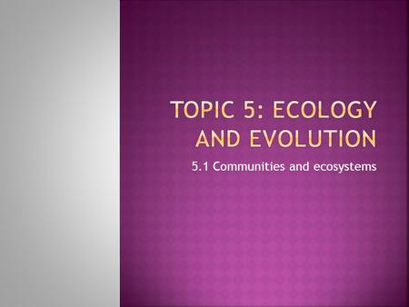 5.1 Communities and ecosystems.  What do these words mean?  Give examples of organisms from each group.