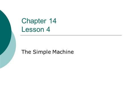 Chapter 14 Lesson 4 The Simple Machine. I. Lever System A. Def – A lever is a bar that is free to pivot or turn about a fixed point. B. Parts of a lever.