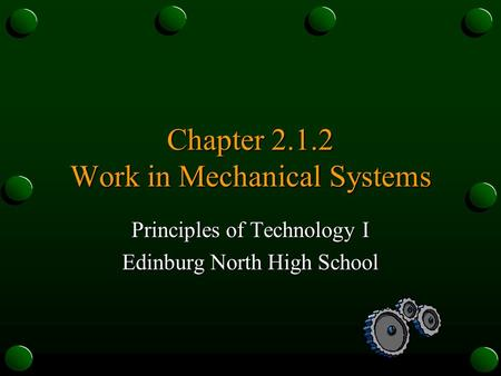 Chapter 2.1.2 Work in Mechanical Systems Principles of Technology I Edinburg North High School.