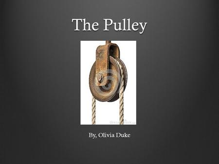 The Pulley By, Olivia Duke.