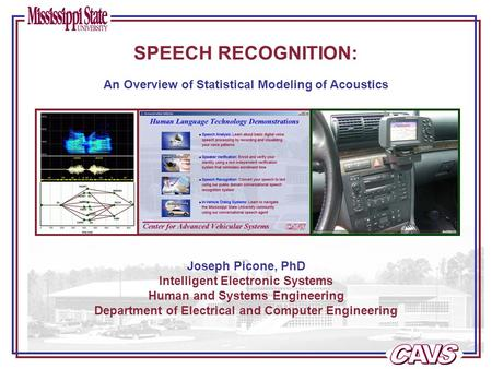 Joseph Picone, PhD Intelligent Electronic Systems Human and Systems Engineering Department of Electrical and Computer Engineering An Overview of Statistical.