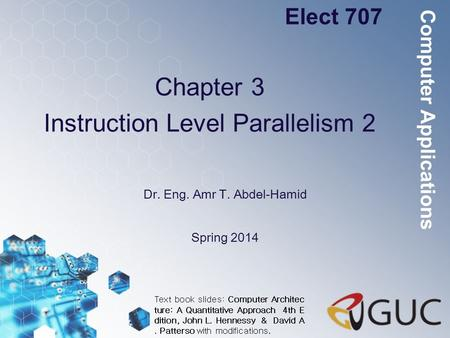 Chapter 3 Instruction Level Parallelism 2 Dr. Eng. Amr T. Abdel-Hamid Elect 707 Spring 2014 Computer Applications Text book slides: Computer Architec ture: