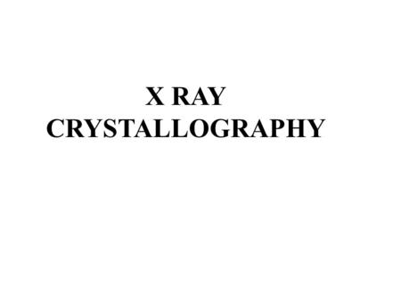 X RAY CRYSTALLOGRAPHY. WHY X-RAY? IN ORDER TO BE OBSERVED THE DIMENTIONS OF AN OBJECT MUST BE HALF OF THE LIGHT WAVELENGHT USED TO OBSERVE IT.
