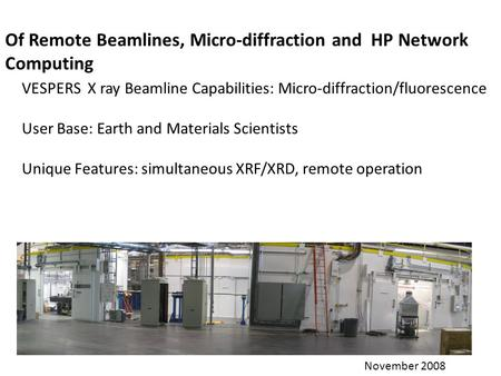 Of Remote Beamlines, Micro-diffraction and HP Network Computing VESPERS X ray Beamline Capabilities: Micro-diffraction/fluorescence User Base: Earth and.