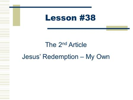 Lesson #38 The 2 nd Article Jesus' Redemption – My Own.