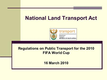 National Land Transport Act Regulations on Public Transport for the 2010 FIFA World Cup 16 March 2010.