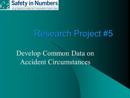 Research Project #5 Develop Common Data on Accident Circumstances.