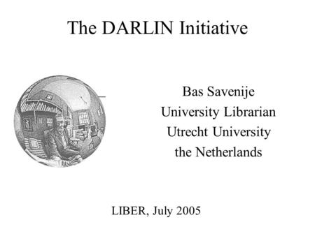The DARLIN Initiative Bas Savenije University Librarian Utrecht University the Netherlands LIBER, July 2005.