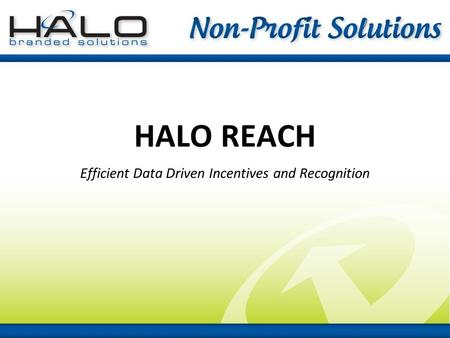 HALO REACH Efficient Data Driven Incentives and Recognition.