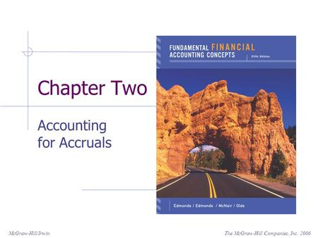 The McGraw-Hill Companies, Inc. 2006McGraw-Hill/Irwin Chapter Two Accounting for Accruals.