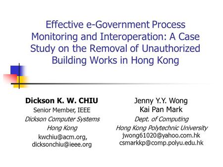 Effective e-Government Process Monitoring and Interoperation: A Case Study on the Removal of Unauthorized Building Works in Hong Kong Dickson K. W. CHIU.