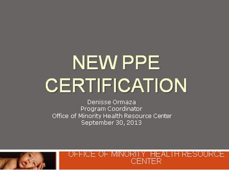 New Certification In an effort to standardize PPE program, the PPE Advisory Committee upgraded the PPE certification Process Two Certificates 1. Certificate.