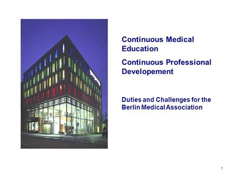 Conceptional conditions Tasks of the Berlin MA Challenges 1 Duties and Challenges for the Berlin Medical Association Continuous Medical Education Continuous.