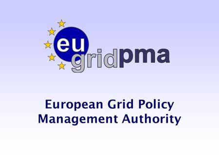 European Grid Policy Management Authority. Event - 2/total Speaker Name – Coverage of the EUGridPMA Green: Countries with an accredited.
