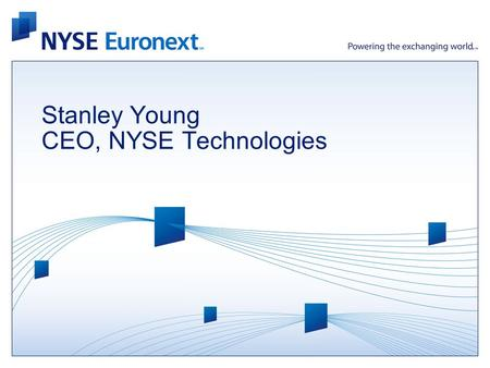 Stanley Young CEO, NYSE Technologies. An Unrivalled Collection of Market Assets.