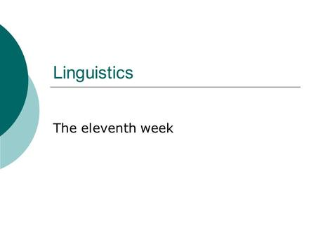 Linguistics The eleventh week. Chapter 4 Syntax  4.1 Introduction  4.2 Word Classes.