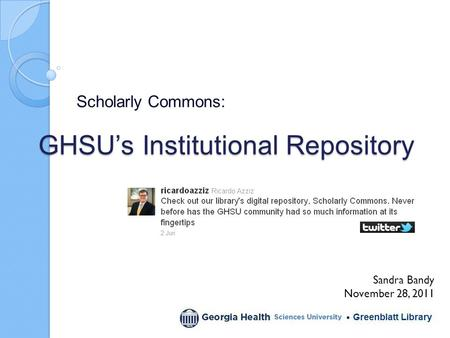 GHSU's Institutional Repository Scholarly Commons: Sandra Bandy November 28, 2011.