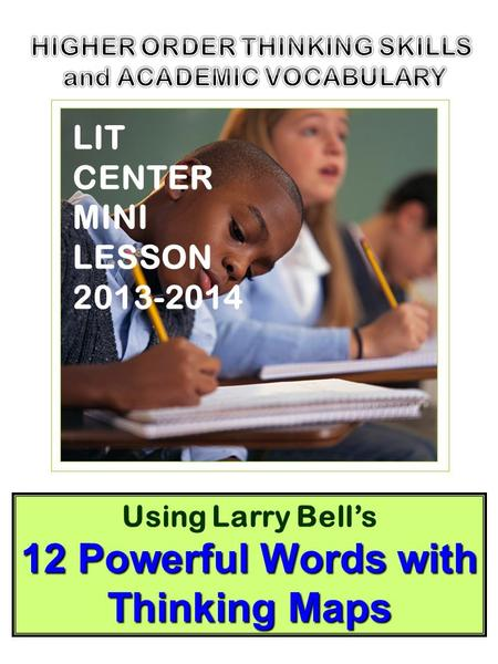 1 Using Larry Bell's 12 Powerful Words with Thinking Maps LIT CENTER MINI LESSON 2013-2014.