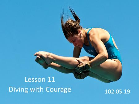 Lesson 11 Diving with Courage 102.05.19. 1. ordinary 普通的;平常的 The famous singer lived an ordinary life in the countryside after she retired.
