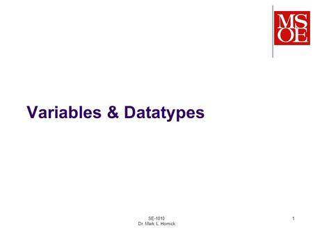 SE-1010 Dr. Mark L. Hornick 1 Variables & Datatypes.