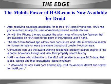 After receiving countless accolades for its free HAR.com iPhone app, HAR has just launched an app for users of Android-powered mobile devices. As with.