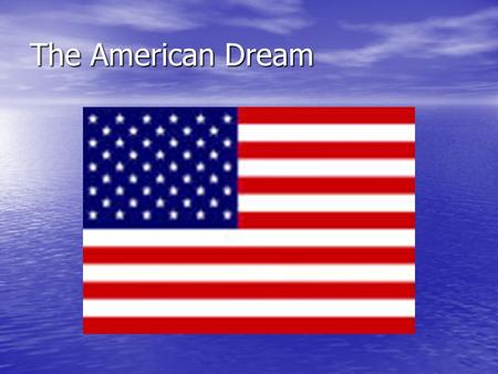 The American Dream. Defining your own American Dream The phrase the American Dream came into the American vocabulary starting in 1867 when writer, Horatio.