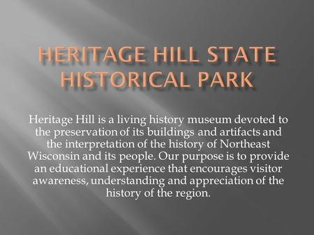 Heritage Hill is a living history museum devoted to the preservation of its buildings and artifacts and the interpretation of the history of Northeast.